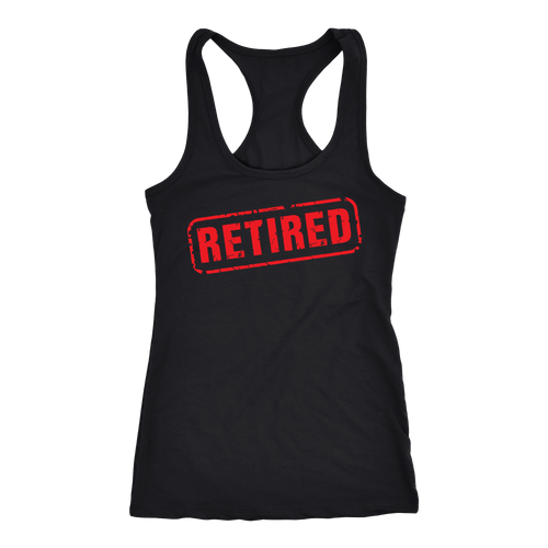 Retired T-shirt, hoodie and tank top. Retired funny gift idea.