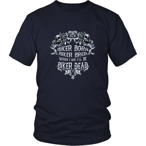 Motorcycles T-shirt - Biker born, biker bred, when I die I will be biker dead