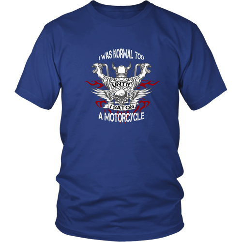 Motorcycles T-shirt - I was normal too, until I sat on a motorcycle
