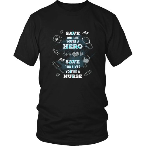 Nurse T-shirt - Save 100 lives, you're a nurse