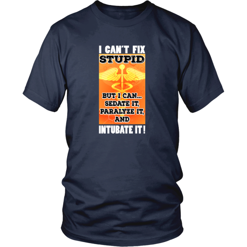 T-Shirt Design - I can't fix stupid, but I can sedate it, paralyze it, and intubate it!