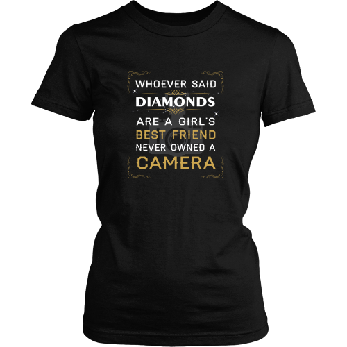 Photography T-shirt - Whoever said diamonds are girl's best friend never owned a camera