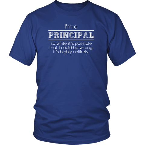 Principal T-shirt - I'm a principal so while it's possible that I could be wrong it's highly unlikely