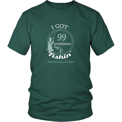 Fishing T-shirt - I got 99 problems and fishin' solves all of them