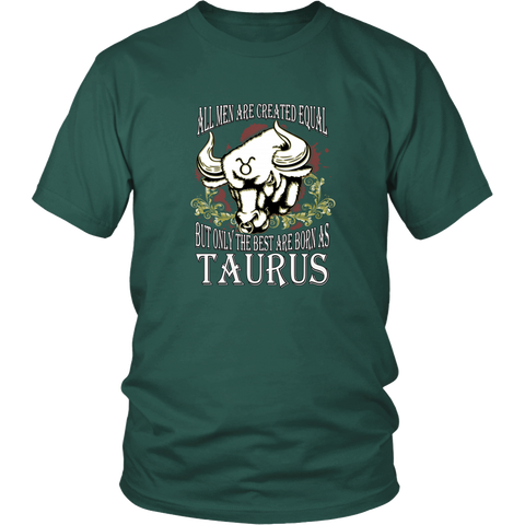 Taurus T-shirt - All men are created equal, but only the best are born as taurus