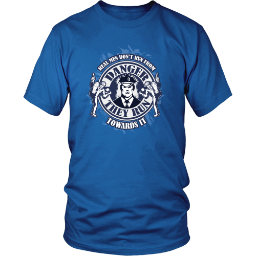 Police officer T-shirt - Real men don't run from danger, they run towards it