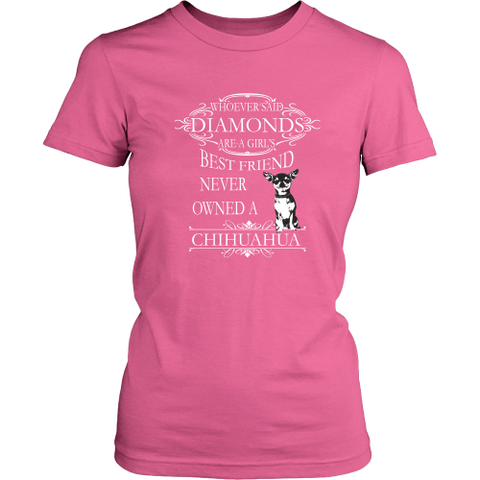 Chihuahua T-shirt - Whoever said diamonds are girl's best friend, never owned a Chihuahua