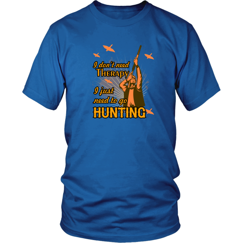 Hunting T-shirt - I don't need therapy, I just need to hunting