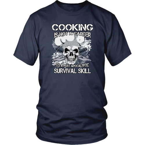 Chef T-shirt - Cooking is not a career, it's a postapocalyptic survival skill