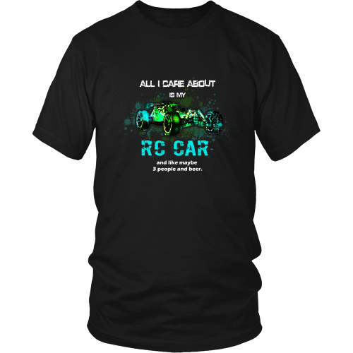RC Cars T-Shirt - All I care about is my RC Car and like maybe 3 people and beer