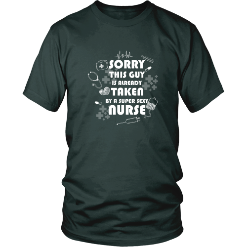 Nurse T-shirt - Sorry, this guy is already taken by a super sexy nurse