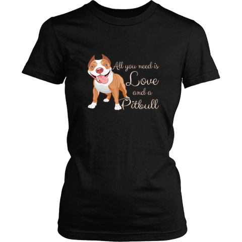 Pitbull T-shirt - All I need is love and a pitbull