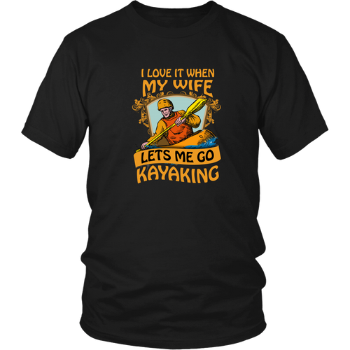 Kayaking T-shirt - I love it when my wife lets me go kayaking