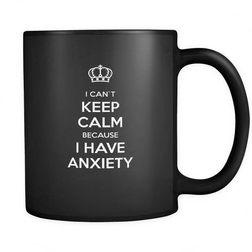 Anxiety 11 oz. Mug. Anxiety funny gift idea.