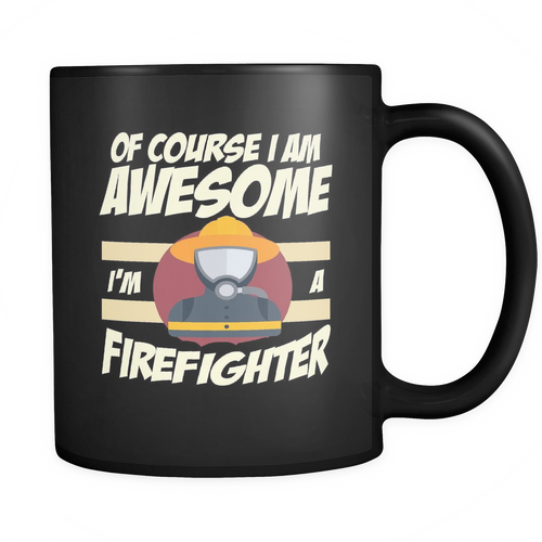 Firefighter 11 oz. Mug. Firefighter funny gift idea.