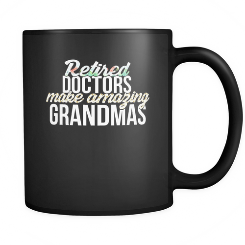 Retired Doctors 11 oz. Mug. Retired Doctors funny gift idea.