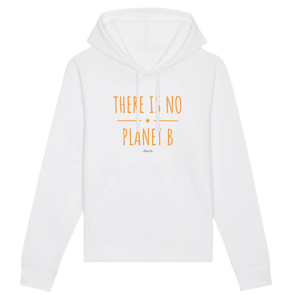 Sweat à capuche - There is no Planet B (original) - Unisexe - Coton Bio - 5 Coloris