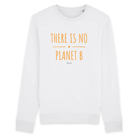 Sweat - There is no Planet B (original) - Unisexe - Coton Bio - 3 Coloris