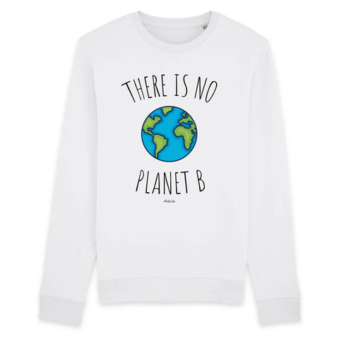 Sweat - There is no Planet B - Unisexe - Coton Bio - 2 Coloris