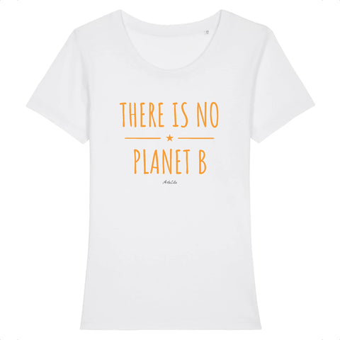 Tshirt Premium - There is no Planet B (original) - Femme - Coton Bio - 7 Coloris