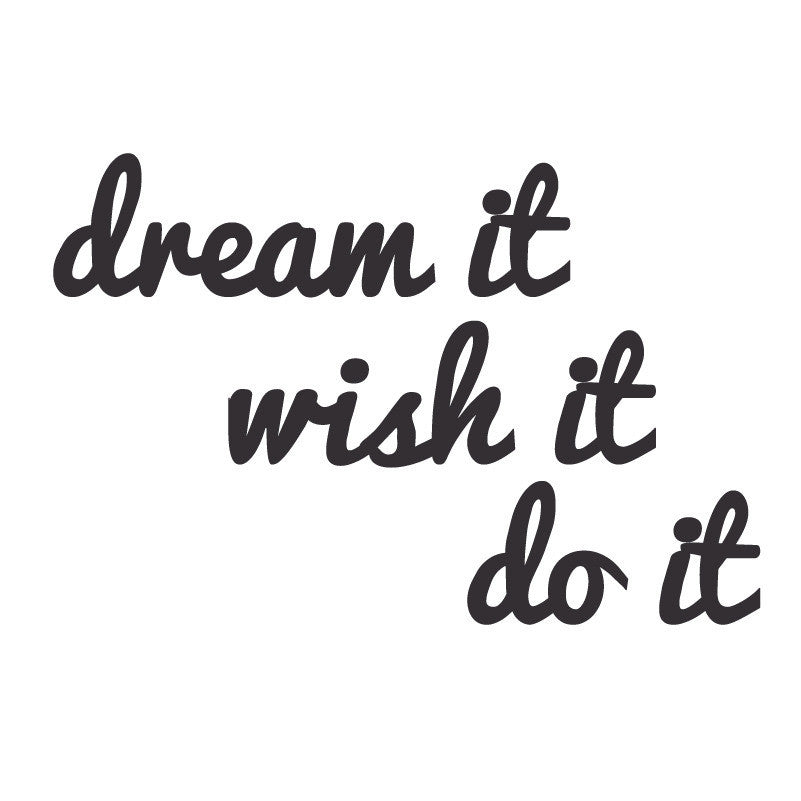 Dream It, wish it, do it, Removable Wallsticker