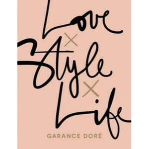 Love X Style X Life by Garance Dore