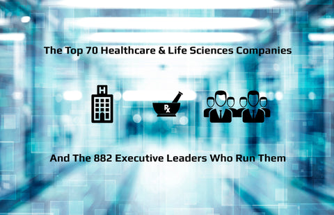 Top 70 healthcare and life sciences companies and 882 executive leaders