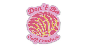 Don't Be Self Conchas Sticker Pan Dulce Concha San Antonio Sticker SA Flavor