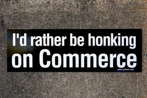 I'd Rather Be Honking on Commerce Bumper Sticker