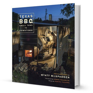 Texas BBQ: Small Town to Downtown by Wyatt McSpadden