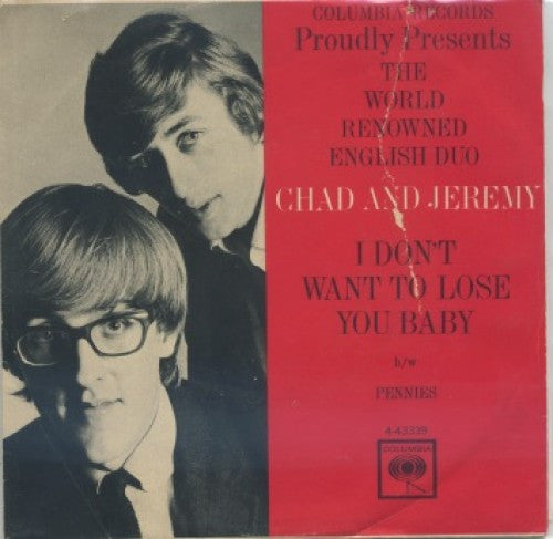 Chad and Jeremy - I Don't Want To Lose You Baby/ Pennies