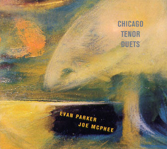 Evan Parker / Joe McPhee - Chicago Tenor Duets