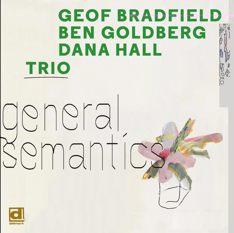 Geof Bradfield / Ben Goldberg / Dana Hall Trio – General Semantics
