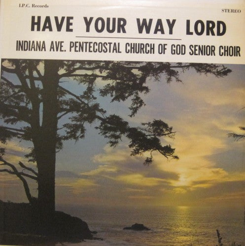 Indiana Ave. Pentecostal Church of God Senior Choir - Have Your Way Lord