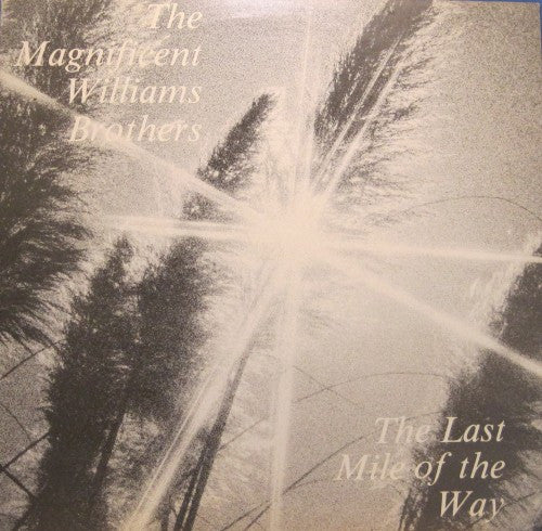 Magnificent Williams Brothers - The Last Mile of the Way