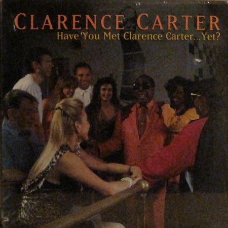 Clarence Carter - Have You Met Clarence...Yet?
