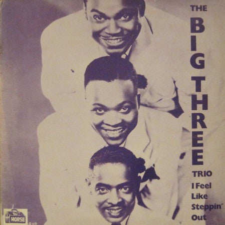 Big Three Trio - I Feel Like Steppin' Out