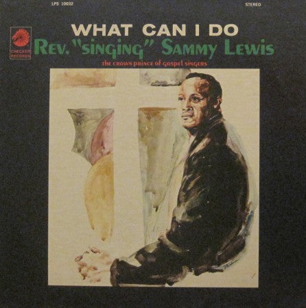 Reverend Sammy Lewis - What Can I Do