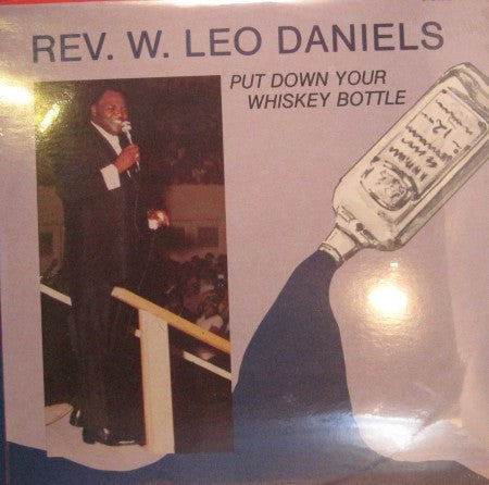 Reverend W. Leo Daniels - Put Down Your Whiskey Bottle