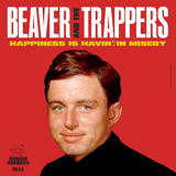 Beaver & the Trappers - Happiness is Havin' / In Misery w/ PS