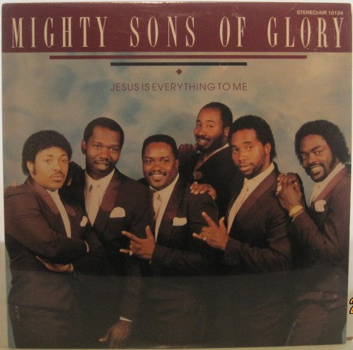 Mighty Sons of Glory - Jesus is Everything to Me