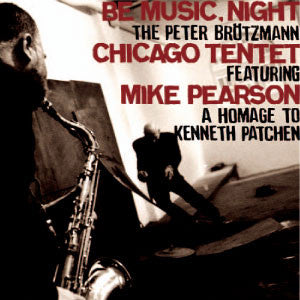 Peter Brotzmann Chicago Tentet - Be Music, Night