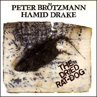 Peter Brotzmann / Hamid Drake - The Dried Rat-Dog