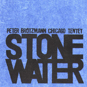Peter Brotzmann Chicago Tentet - Stone / Water