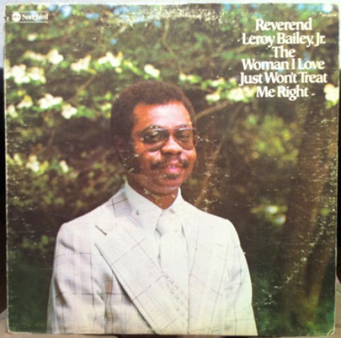 Reverend Leroy Bailey, Jr.  - The Woman I Love Just Won't Treat Me Right