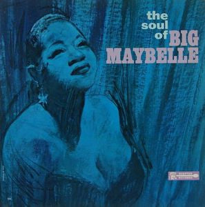 Big Maybelle - The Soul of Big Maybelle
