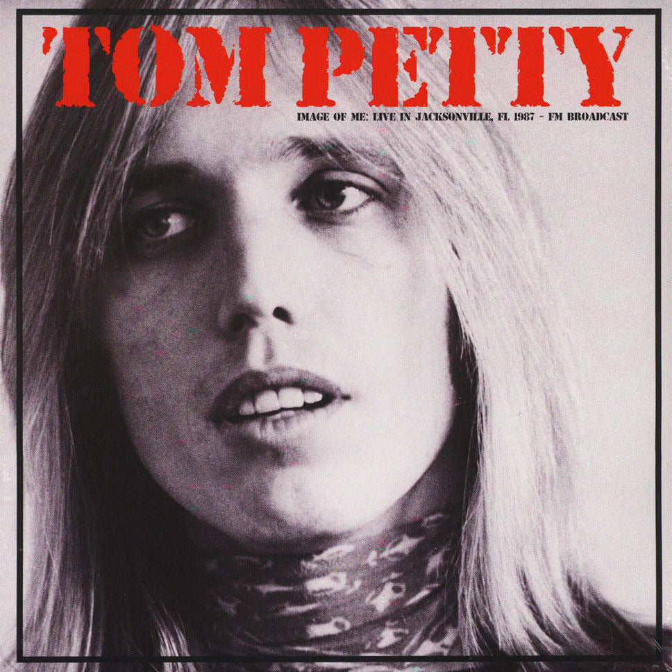 Tom Petty - Image of Me; Live in Jacksonville 1987 - import radio broadcasts