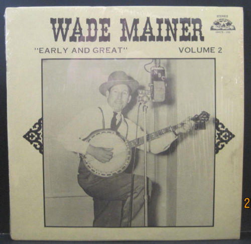 Wade Mainer - Early and Great Volume 2