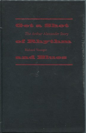 Get a Shot of Rhythm & Blues/ The Arthur Alexander Story