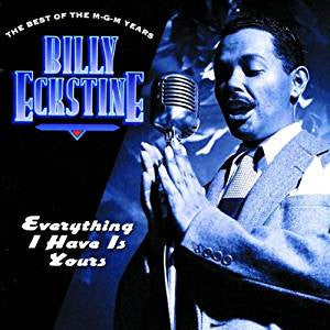Billy Eckstine - Everything I Have Is Yours / The Best of The MGM Years